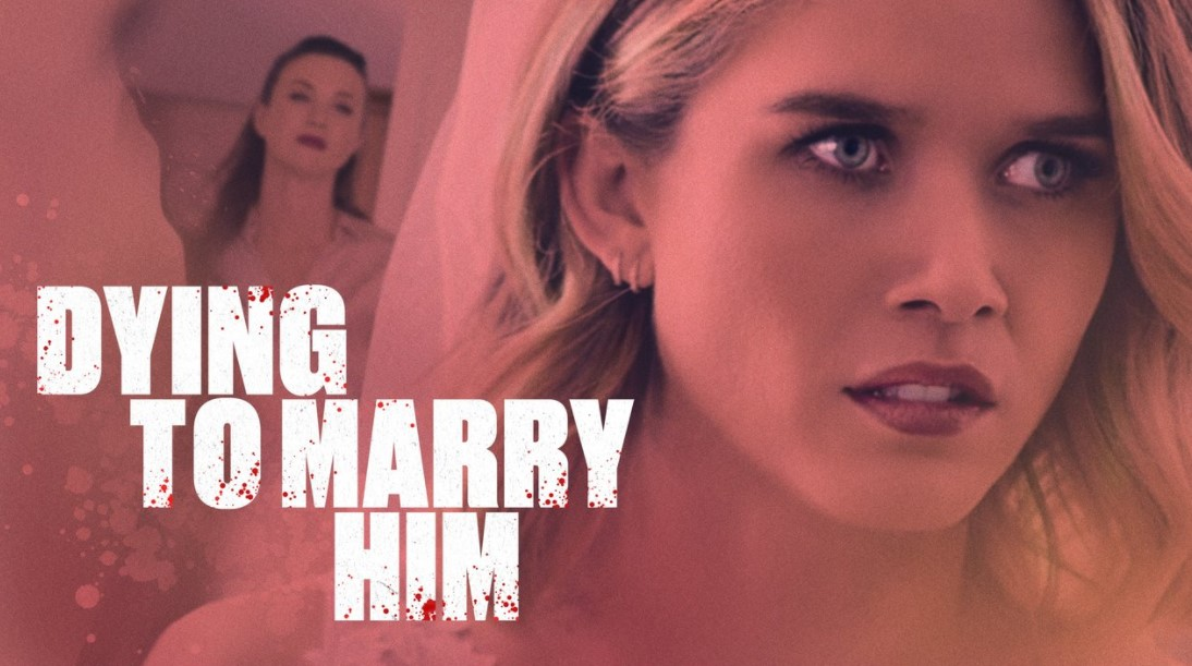 Dying to Marry Him (2021) Cast, Release Date, Plot, Trailer
