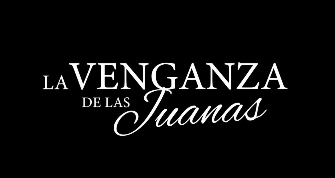 La Venganza de las Juanas Aka The Five Juanas TV Series (2021) | Cast, Episodes | And Everything You Need to Know